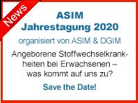 ASIM Jahrestagung 2020 - organisiert von ASIM & DGIM. Angeborene Stoffwechselkrankheiten bei Erwachsenen - was kommt auf uns zu? Save the Date!